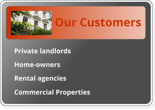 Our customers: private landlords, home-owners, rental agencies and commercial properties